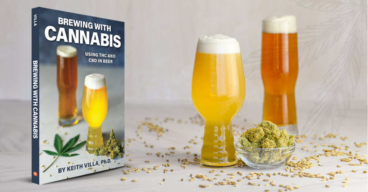 Brewing with Cannabis: Using THC and CBD in Beer by Keith Villa, Ph.D.